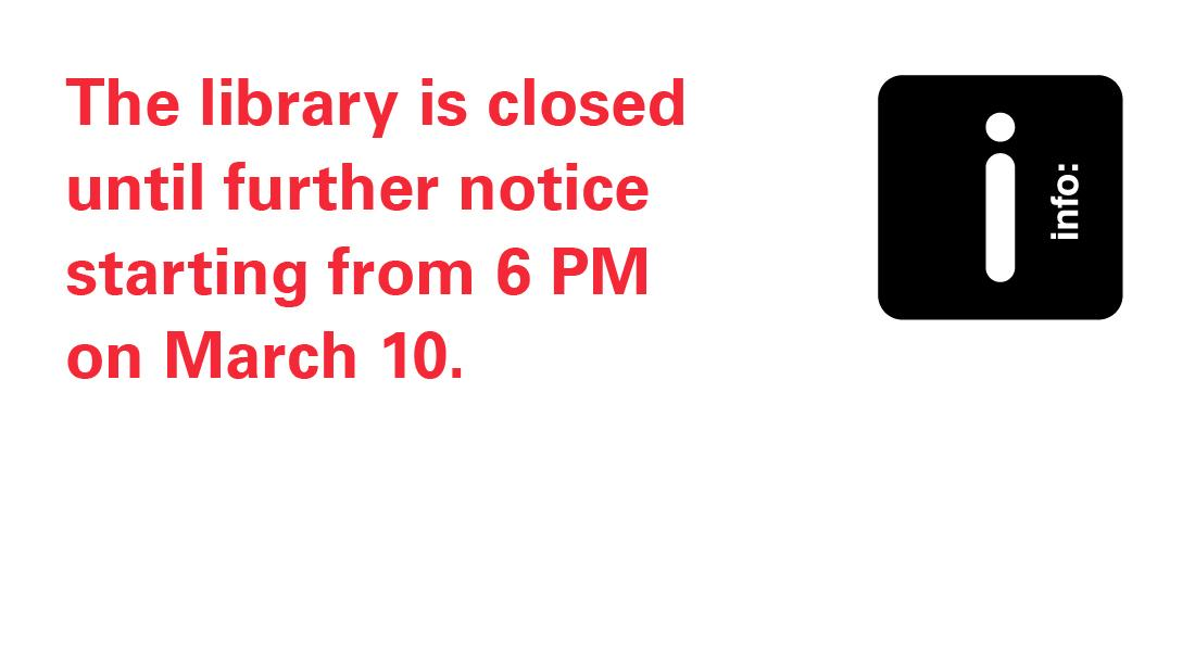 The Library is Closed until Further Notice